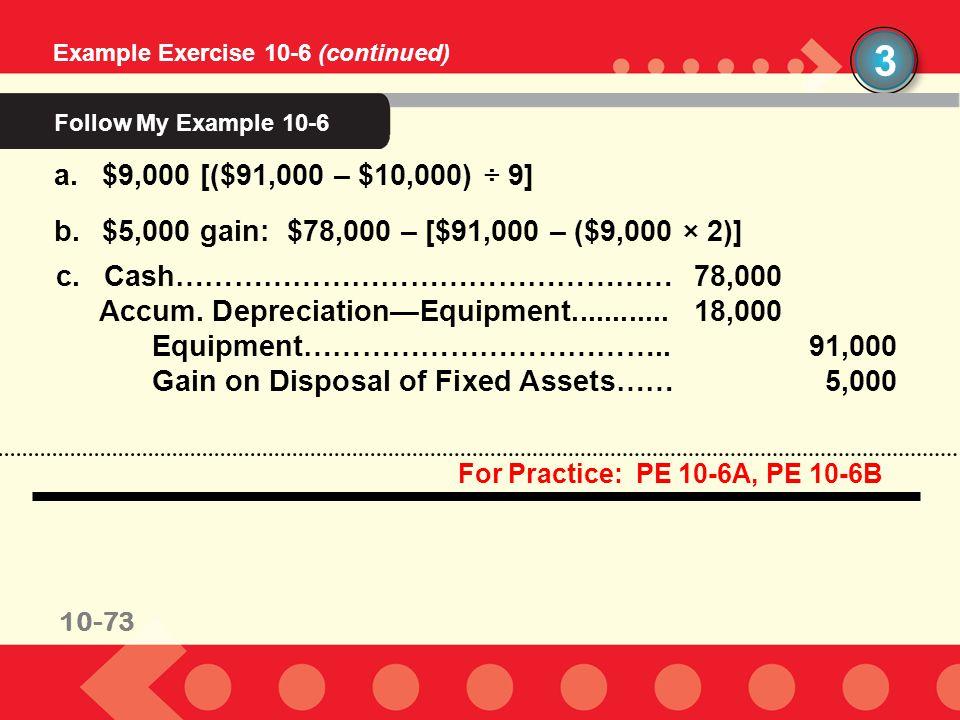 3 Follow My Example 10-6 $9,000 [($91,000 – $10,000) ÷ 9]
